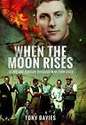 When the Moon Rises: Escape and Evasion Through War-Torn Italy by Tony Davies (Hardback, 2016)