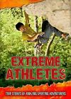 Extreme Athletes: True Stories of Amazing Sporting Adventurers by Charlotte Guillain (Paperback, 2015)
