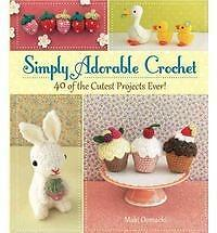 1 of 1 - Simply Adorable Crochet: 40 of the Cutest Projects Ever! by Maki Oomaci English