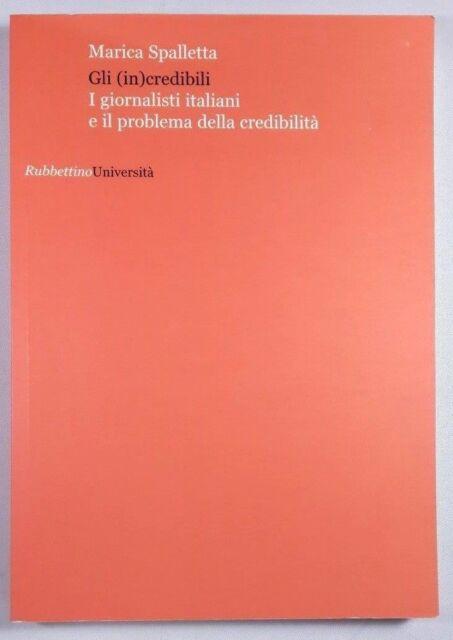 GLI (IN)CREDIBILI I giornalisti italiani e il problema della credibilità - 2011
