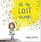 All the Lost Things by Kelly Canby (Hardback)