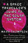 A Space Traveller's Guide to the Solar System by Mark Thompson (Hardback, 2015)