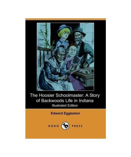 "Edward Eggleston ""The Hoosier Schoolmaster: A Story of Backwoods Life in Indiana"