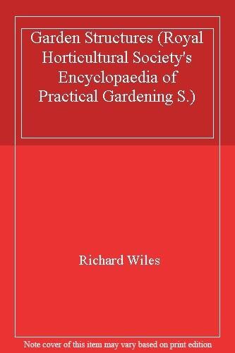 Garden Structures (Royal Horticultural Society's Encyclopaedia of Practical Ga,
