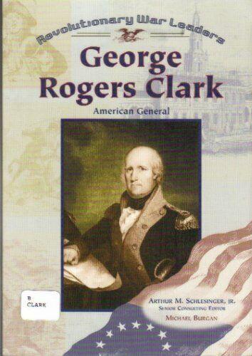 George Rogers Clark  American General  Revolutionary War Leaders