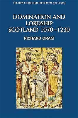 (Good)-Domination and Lordship: Scotland, 1070-1230 (New Edinburgh History of Sc