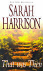 That Was Then by Sarah Harrison (Paperback, 1999)