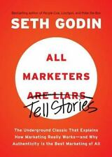 All Marketers Are Liars : The Underground Classic That Explains How Marketing Really Works--And Why Authenticity Is the Best Marketing of All by Seth Godin (2012, Paperback)