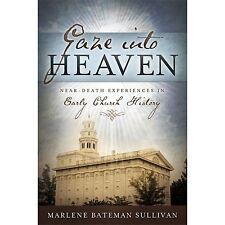Gaze into Heaven : Near-Death Experiences in Early Church History by Marlene Bateman Sullivan (Paperback)