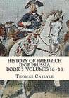 History of Friedrich II of Prussia Volumes 16 - 18: Frederick the Great by Thomas Carlyle (Paperback / softback, 2012)