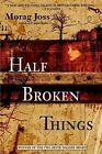 Half Broken Things by Morag Joss (Paperback / softback)