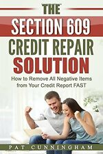 The Section 609 Credit Repair Solution: How to Remove All Negative Items from Yo