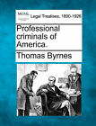 Professional Criminals of America. by Thomas Byrnes (Paperback / softback, 2010)