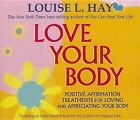 Love Your Body: Positive Affirmation Treatments for Loving and Appreciating Your Body by Louise L Hay (CD-Audio)