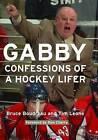 Gabby: Confessions of a Hockey Lifer by Bruce Boudreau, Tim Leone (Hardback, 2009)