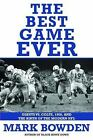 The Best Game Ever : Giants vs. Colts, 1958, and the Birth of the Modern NFL by Mark Bowden (2008, Hardcover)