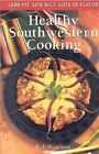 Healthy Southwestern Cooking Less Fat Low Salt Lots of Flavor 9780873586184