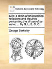 Siris: A Chain of Philosophical Reflexions and Inquiries Concerning the Virtues of Tar Water, ... by G. L. B. O. C. by George Berkeley (Paperback / softback, 2010)