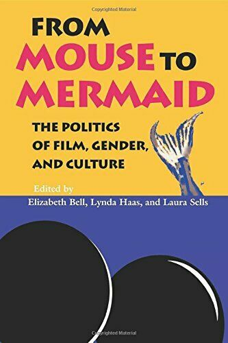 From Mouse to Mermaid: The Politics of Film, Gender, and ... by Bell, E Hardback