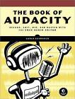 The Book of Audacity: Recording, Editing, Mixing, and Mastering with the Free Audio Editor by C. Schroder, Carla Schroder (Paperback, 2011)