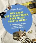 Was macht der U-Bahnfahrer, wenn er auf Toilette muss? von Jürgen Brater (2013, Gebundene Ausgabe)