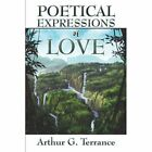 Poetical Expressions of Love by Arthur G. Terrance 9781424180523