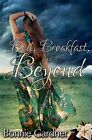 Bed, Breakfast, and Beyond by Bonnie Gardner (Paperback / softback, 2013)