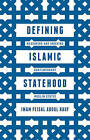 Defining Islamic Statehood: Measuring and Indexing Contemporary Muslim States: 2015 by Imam Feisal Abdul Rauf. (Hardback, 2015)