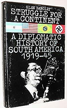 Struggle for a Continent : The Diplomatic History of South America, 19-ExLibrary