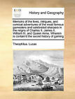 Memoirs of the Lives, Intrigues, and Comical Adventures of the Most Famous Gamesters and Celebrated Sharpers in the Reigns of Charles II. James II. William III. and Queen Anne. Wherein Is Contain'd the Secret History of Gaming by Theophilus Lucas (Paperback / softback, 2010)