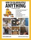 How to Fix Absolutely Anything: A Homeowner's Guide by Instructables.com (Paperback, 2014)