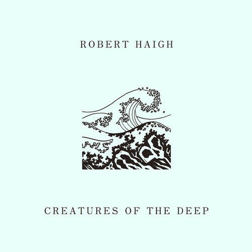 Robert Haigh - Creatures Of The Deep [New CD]