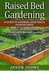 Raised Bed Gardening - A Guide to Growing Vegetables in Raised Beds: No Dig, No Bend, Highly Productive Vegetable Gardens by Jason Johns (Paperback / softback, 2015)