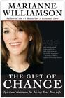 The Gift of Change : Spiritual Guidance for Living Your Best Life by Marianne Williamson (2006, Paperback)