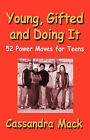 Young, Gifted and Doing It: 52 Power Moves for Teens by Cassandra Mack (Paperback / softback, 2007)