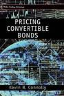 Pricing Convertible Bonds by Kevin B. Connolly (Hardback, 1998)