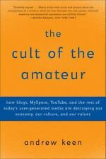 The Cult of the Amateur: How blogs, MySpace, YouTube, and the rest of today's us