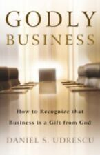 Godly Business : How to Recognize that Business Is a Gift from God by Daniel...