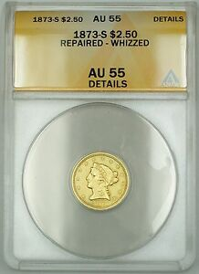 1873-S $2.50 Liberty Quarter Eagle Gold Coin ANACS AU-55 Details Rep Whizzed GBr