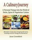 A Culinary Journey: A Personal Voyage Into the World of Herbs, Spices & Vegetarian Cuisine by Joan Greenblatt (Paperback / softback, 2012)