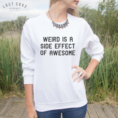 * Weird Is A Side Effect Of Awesome Sweater Top Weirdo Normal Fashion Slogan *