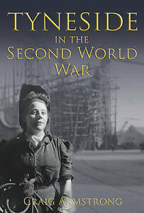 Tyneside-in-the-Second-World-War-Armstrong-Dr-Craig-Used-Good-Book