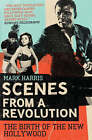 Scenes from a Revolution: The Birth of the New Hollywood by Mark Harris (Paperback, 2009)