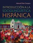 Introduccion a La Sociolinguistica Hispanica by Manuel Diaz-Campos (Hardback, 2014)