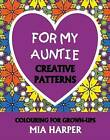 For My Auntie: Creative Patterns, Colouring for Grown-Ups by Mia Harper (Paperback, 2015)