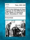Trial of John Holloway & Owen Haggerty, for the Wilful Murder of Mr. Steele, on Hounslow Heath, November 6, 1802 by Anonymous (Paperback / softback, 2012)