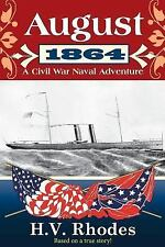 August 1864 : A Civil War Naval Adventure by H. V. Rhodes (2015, Paperback)