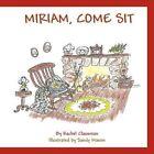 Miriam Come Sit by Rachel Clausman 9781463448127 Paperback 2011