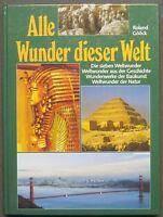 Roland Gööck ALLE WUNDER DIESER WELT Die sieben Weltwunder aus der Geschichte