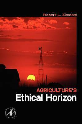 Agriculture's Ethical Horizon by Zimdahl, Robert L.-ExLibrary